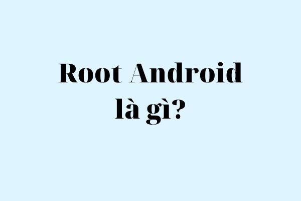 Root android là gì
